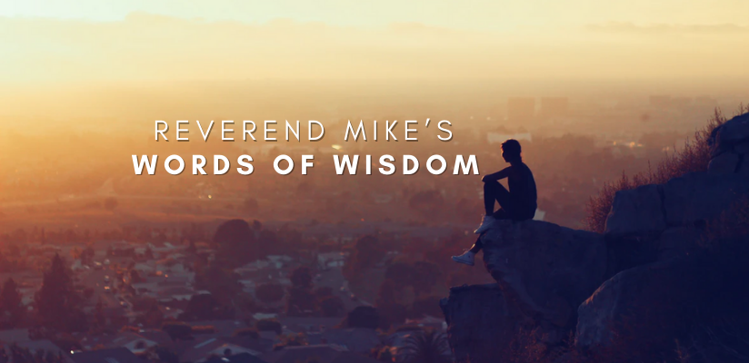 Reverend Mike's Words of Wisdom
